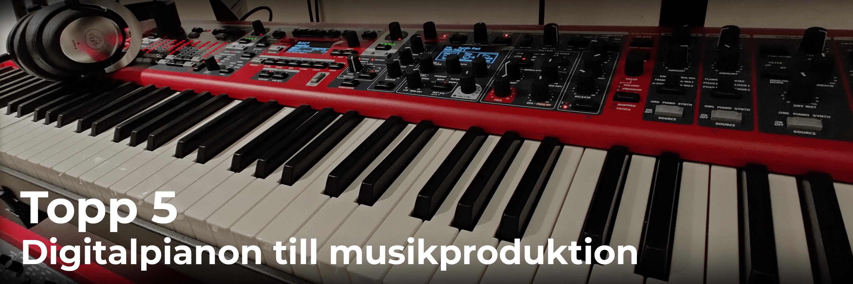 Topp 5 digitalpianon till låtskrivning och musikproduktion